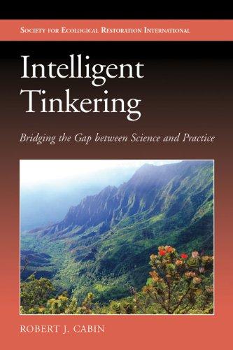 Intelligent Tinkering: Bridging the Gap between Science and Practice (The Science and Practice of Ecological Restoration