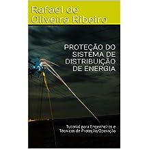 PROTEÇÃO DO SISTEMA DE DISTRIBUIÇÃO DE ENERGIA: Tutorial para Engenheiros e Técnicos de Proteção/Operação (Portuguese Edition)