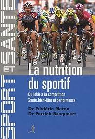 La nutrition du sportif : Du loisir à la compétition, Santé, Bien-être et Performance par Patrick Bacquaert