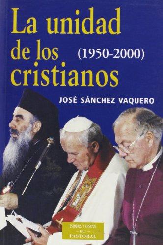 La unidad de los cristianos (1950-2000) - José Sánchez Vaquero