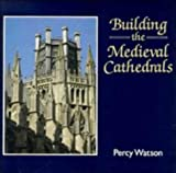 Building the Medieval Cathedrals, Percy Watson, 0521087112