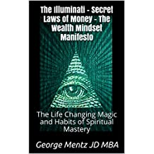 The Illuminati Secret Laws of Money - The Wealth Mindset Manifesto: The Life Changing Magic and Habits of Spiritual Mastery (First)