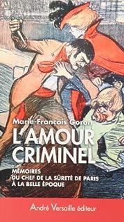 L'amour criminel  : mémoires du chef de la Sûreté de Paris à la Belle époque