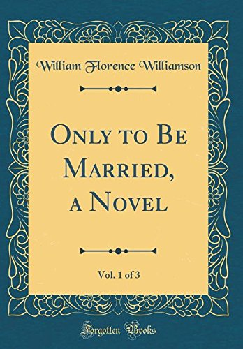 Download Only to Be Married, a Novel, Vol. 1 of 3 (Classic Reprint) pdf