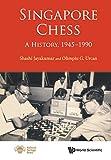 Singapore Chess: A History, 1945-1990-Shashi Jayakumar Olimpiu G Urcan