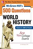 img - for McGraw-Hill's 500 World History Questions, Volume 2: 1500 to Present: Ace Your College Exams: 3 Reading Tests + 3 Writing Tests + 3 Mathematics Tests (McGraw-Hill's 500 Questions) book / textbook / text book