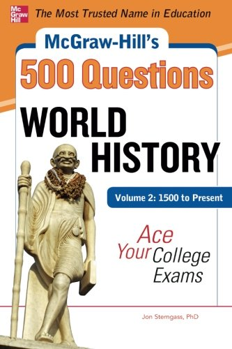 McGraw-Hill's 500 World History Questions, Volume 2: 1500 to Present: Ace Your College Exams: 3 Reading Tests + 3 Writing Tests + 3 Mathematics Tests (McGraw-Hill's 500 Questions)