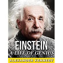 Einstein: A Life of Genius (The True Story of Albert Einstein) (Historical Biographies of Famous People)