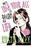 How To Lose Your Ass and Regain Your Life: Reluctant Confessions of a Big-Butted Star