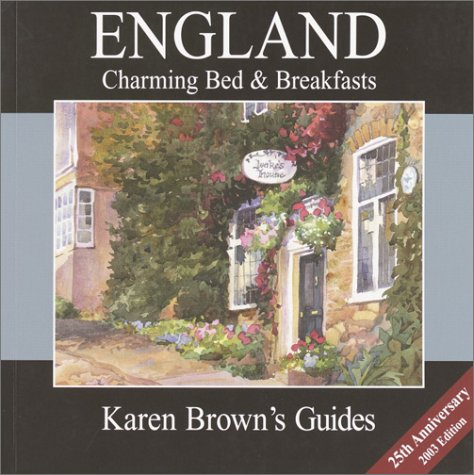 Karen Brown's England Charming Bed & Breakfasts 2003 (Karen Brown's Country Inn Guides)...