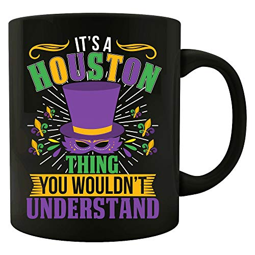 It's a Houston Thing you wouldn't understand Mardi Gras Gift - Colored Mug]()