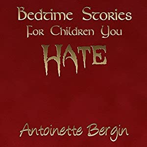 Bedtime Stories for Children You Hate Audiobook