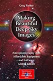 Making Beautiful Deep-Sky Images: Astrophotography
