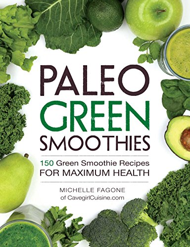 Paleo Green Smoothies: 150 Green Smoothie Recipes for Maximum Health (Free Green Smoothie Recipes)