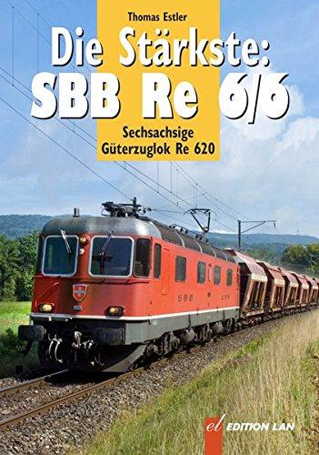 Die Stärkste: SBB Re 6/6: Sechsachsige Güterzuglok Re 620