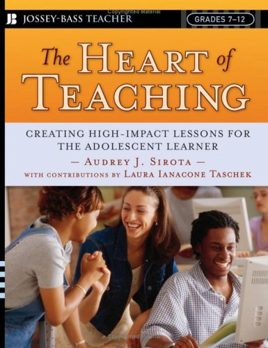 The Heart of Teaching: Creating High Impact Lessons for the Adolescent Learner (Jossey-Bass Teacher)