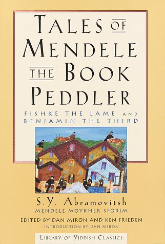 TALES OF MENDELE THE BOOK PEDDLER: Fishke the Lame and Benjamin the Third (Library of Yiddish Classics)