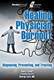 Healing Physician Burnout: Diagnosing, Preventing, and Treating