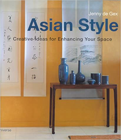 Ebook download gratuito Asian Style: Creative Ideas for Enhancing Your Space by Jenny De Gex in italiano PDF iBook
