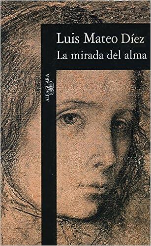 La mirada del alma (Hispánica): Amazon.es: Díez, Luis Mateo: Libros