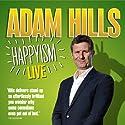 Adam Hills: Happyism: Live 2013 Performance by Adam Hills Narrated by Adam Hills