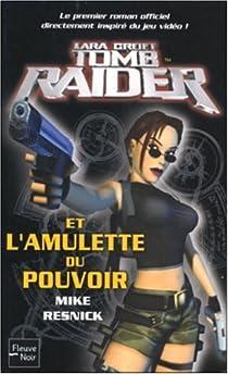 Tomb Raider, tome 1 : Lara Croft et l'Amulette du Pouvoir  par Resnick