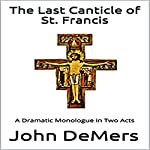 The Last Canticle of St. Francis: A Dramatic Monologue in Two Acts | John DeMers