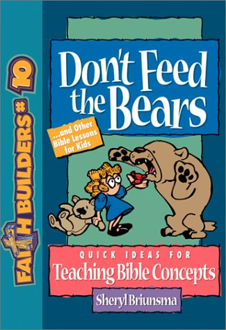 Don't Feed the Bears: . . . And Other Bible Lessons for Kids (Faithbuilders)