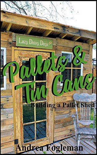 (Pallets & Tin Cans: Building the Pallet Shed)