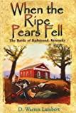 Front cover for the book When the Ripe Pears Fell: The Battle of Richmond, Kentucky by Dean W. Lambert