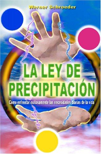 La Ley de Precipitacion: Como enfrentar exitosamente las necesidades diarias de la vida (Spanish Edition) [Werner Schroeder - Puente a la Libertad] (Tapa Blanda)