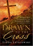 img - for Drawn To The Cross: Women Who Experienced The Wonder & Mystery Of Christ's Love book / textbook / text book