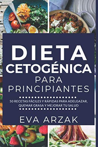 DIETA CETOGÉNICA PARA PRINCIPIANTES: 50 Recetas Fáciles y Rápidas para Adelgazar, Quemar Grasa y Mejorar tu Salud (Spanish Edition)