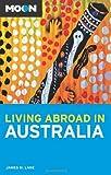 Living Abroad Australia, James M. Lane, 1598801392