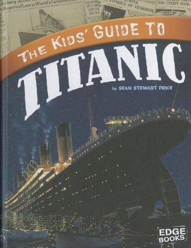 The Kids' Guide to Titanic (Kids' Guides)