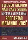 capa de O que Seu Médico não Sabe Sobre Medicina Nutricional Pode Estar Matando Você