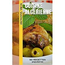 Cuisine Algérienne: 50 RECETTES populaires (Le TOP de la cuisine orientale t. 1) (French Edition)