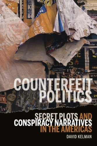 Counterfeit Politics: Secret Plots and Conspiracy Narratives in the Americas (Bucknell Studies in Latin American Literature and Theory)