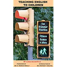 Teaching English to Children: Reviewing Grammar with Fun Practices, Colorful Mind Maps & Fitness Games — Nutrition Tips & More