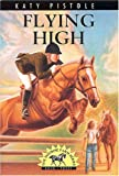 Flying High (Pistole, Katy, Sonrise Farm Series, Bk. 3.)