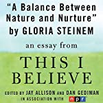 A Balance Between Nature and Nurture: A 'This I Believe' Essay | Gloria Steinem