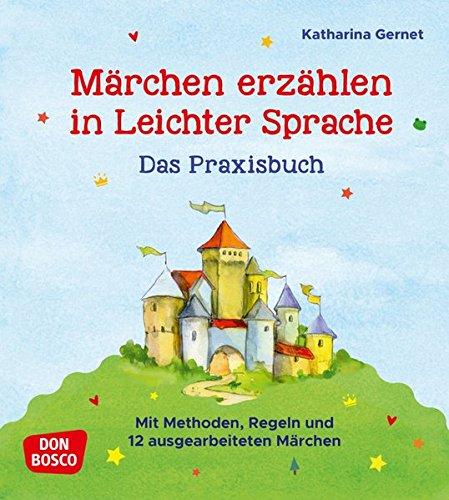Märchen erzählen in Leichter Sprache. Das Praxisbuch: Mit Methoden, Regeln und 12 ausgearbeiteten Märchen