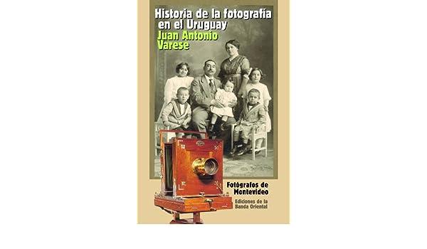 La historia de la fotografía en el Uruguay eBook: Varese, Juan ...