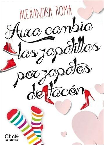 Aura cambia las zapatillas por zapatos de tacón (Spanish Edition): Alexandra Roma: Amazon.com: Books