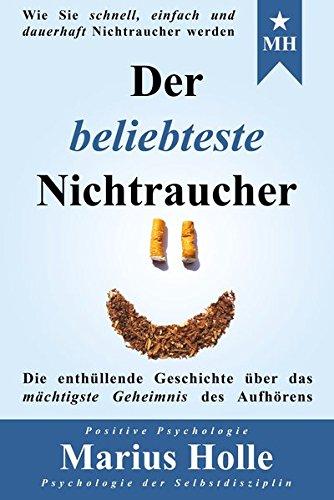 Der beliebteste Nichtraucher: Die enthüllende Geschichte über das mächtigste Geheimnis des Aufhörens