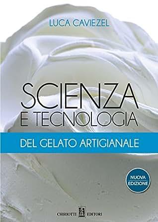 Amazon. It: scienza e tecnologia del gelato artigianale luca.