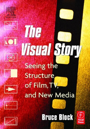 The Visual Story: Seeing the Structure of Film, TV and New Media