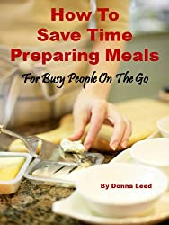 HOW TO SAVE TIME PREPARING MEALS - FOR BUSY PEOPLE ON THE GO (English Edition)