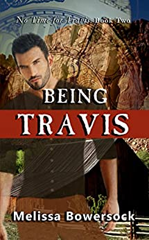 Being Travis (No Time for Travis Book 2) by [Bowersock, Melissa]