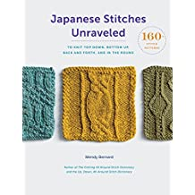 Japanese Stitches Unraveled: 160+ Stitch Patterns to Knit Top Down, Bottom Up, Back and Forth, and In the Round (Stitch Dictionary)